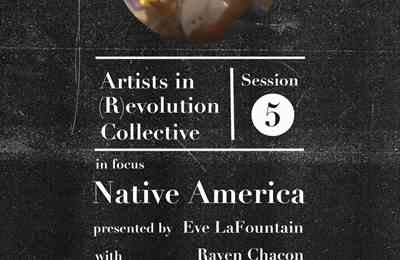 Artists in (R)evolution Collective Session 5: Native America